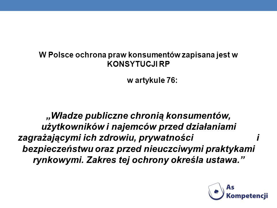 W Polsce ochrona praw konsumentów zapisana jest w KONSYTUCJI RP
