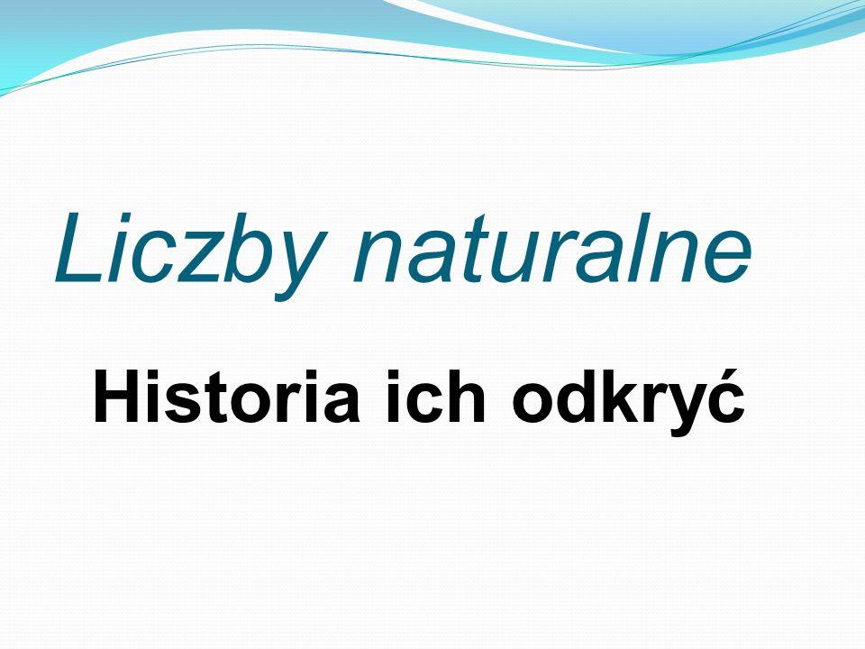 Historia ich odkryć Liczby naturalne