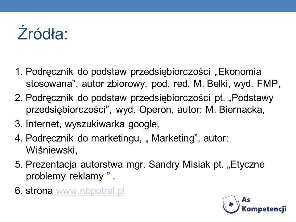 """Źródła: 1. Podręcznik do podstaw przedsiębiorczości """"Ekonomia stosowana , autor zbiorowy, pod. red. M. Belki, wyd. FMP,"""