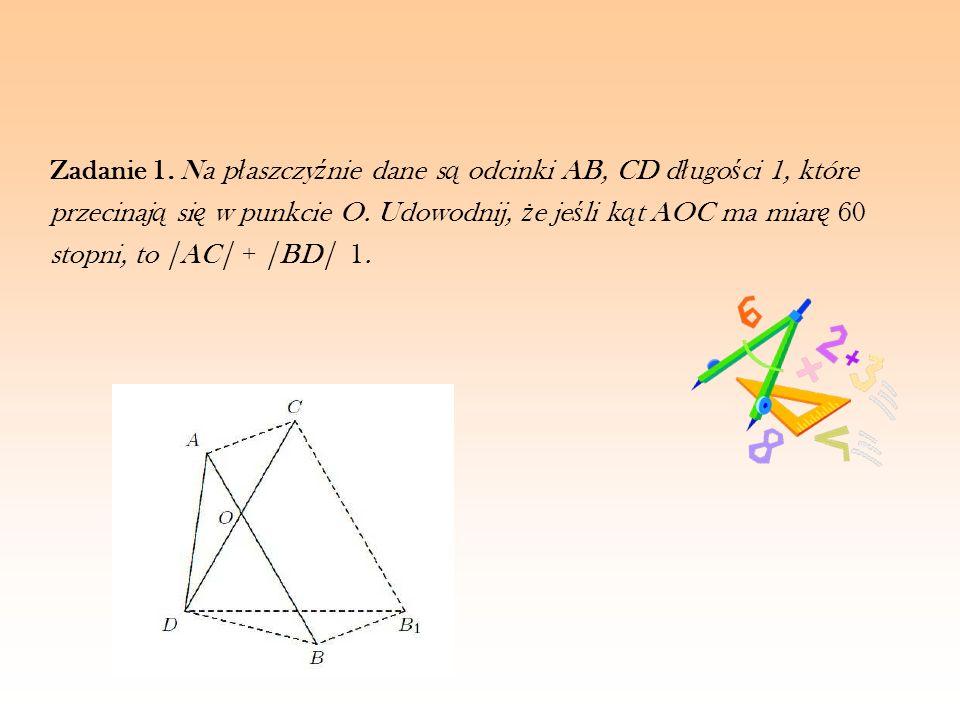 Zadanie 1. Na płaszczyźnie dane są odcinki AB, CD długości 1, które