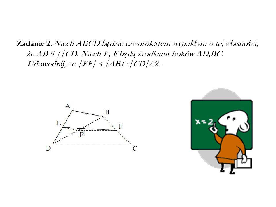 Zadanie 2. Niech ABCD będzie czworokątem wypukłym o tej własności, że AB 6 ||CD.