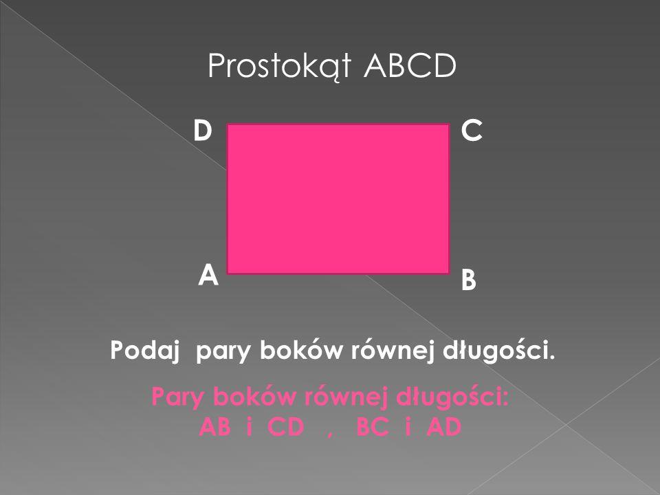 Podaj pary boków równej długości. Pary boków równej długości: