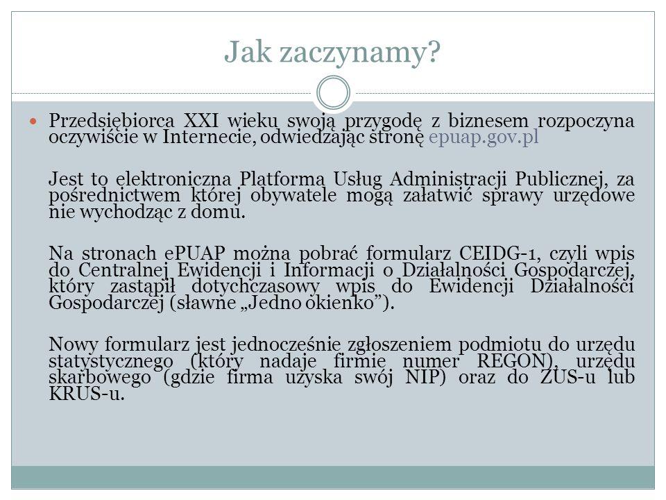 Jak zaczynamy Przedsiębiorca XXI wieku swoją przygodę z biznesem rozpoczyna oczywiście w Internecie, odwiedzając stronę epuap.gov.pl.