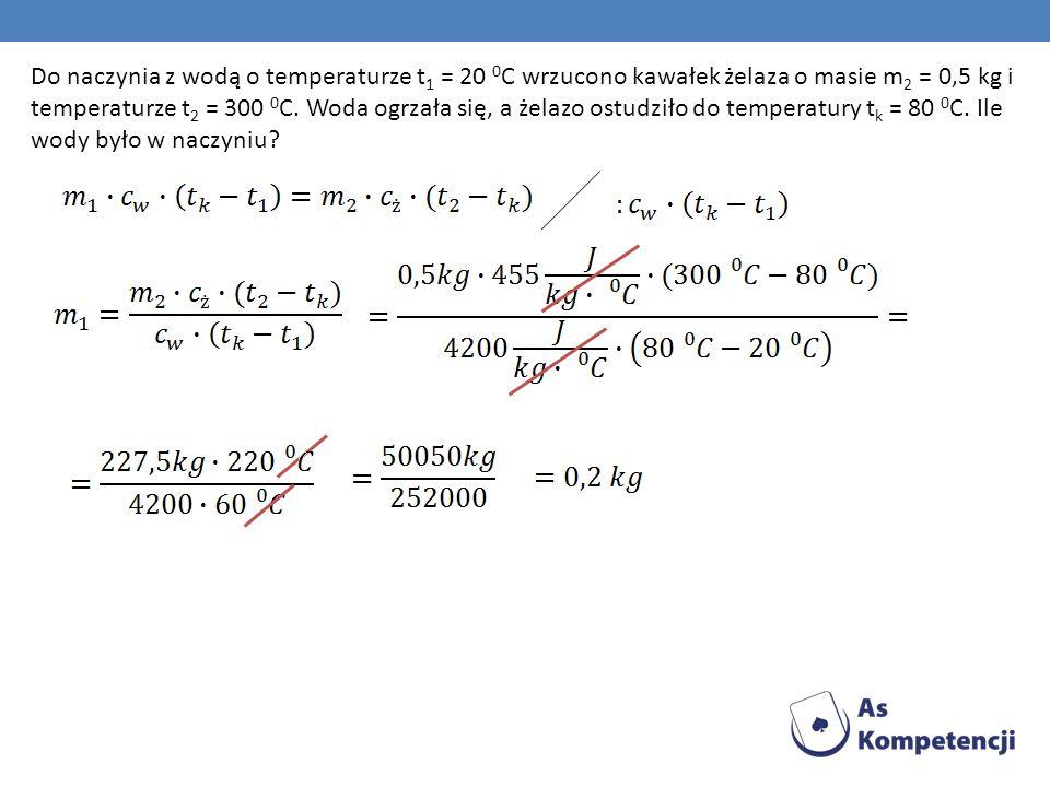 Do naczynia z wodą o temperaturze t1 = 20 0C wrzucono kawałek żelaza o masie m2 = 0,5 kg i temperaturze t2 = 300 0C.