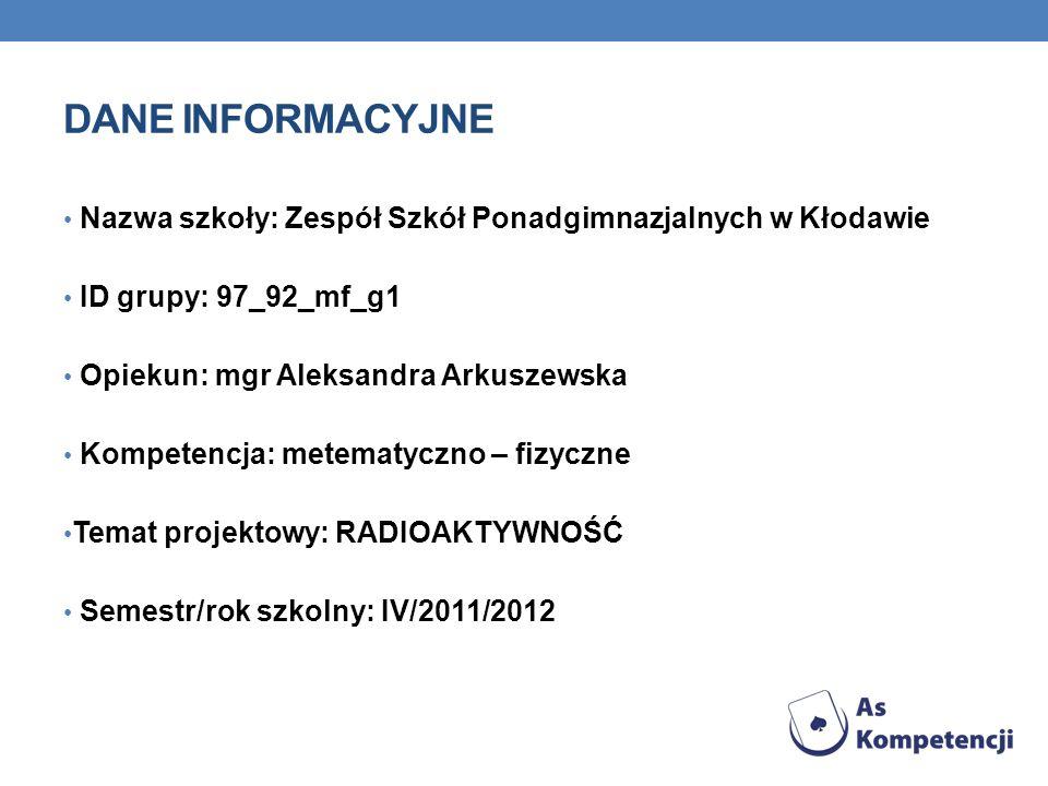 Dane INFORMACYJNENazwa szkoły: Zespół Szkół Ponadgimnazjalnych w Kłodawie. ID grupy: 97_92_mf_g1. Opiekun: mgr Aleksandra Arkuszewska.
