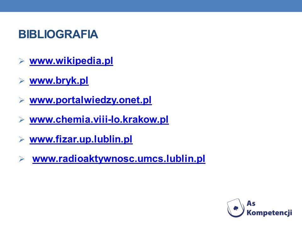Bibliografia www.wikipedia.pl www.bryk.pl www.portalwiedzy.onet.pl