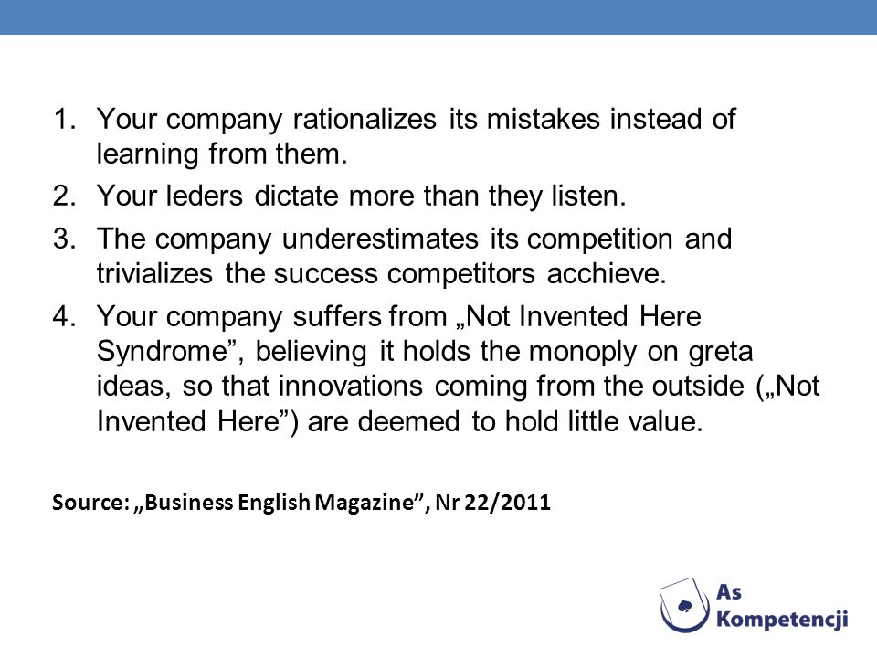 Your company rationalizes its mistakes instead of learning from them.