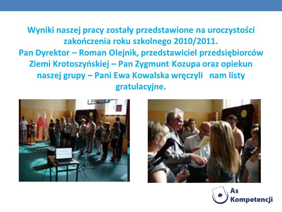 Wyniki naszej pracy zostały przedstawione na uroczystości zakończenia roku szkolnego 2010/2011.
