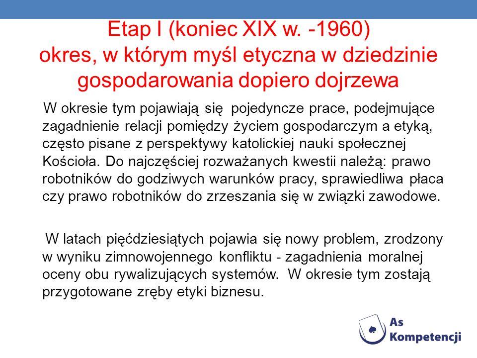 Etap I (koniec XIX w. -1960) okres, w którym myśl etyczna w dziedzinie gospodarowania dopiero dojrzewa