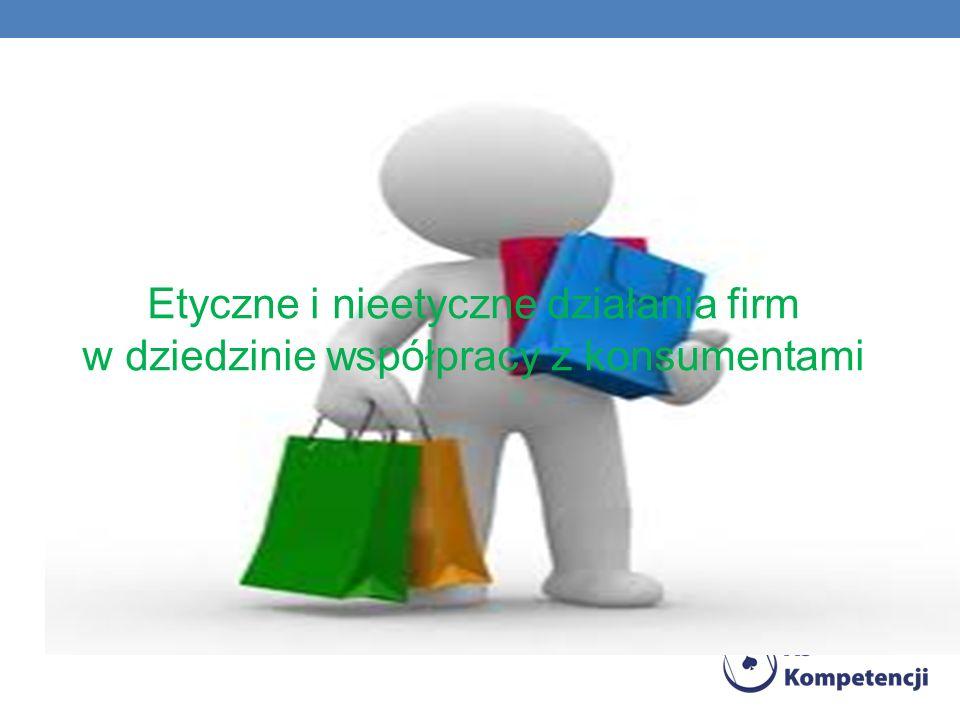 Etyczne i nieetyczne działania firm w dziedzinie współpracy z konsumentami