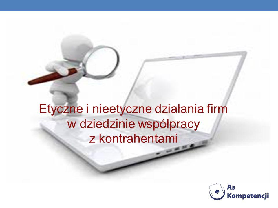 Etyczne i nieetyczne działania firm w dziedzinie współpracy z kontrahentami