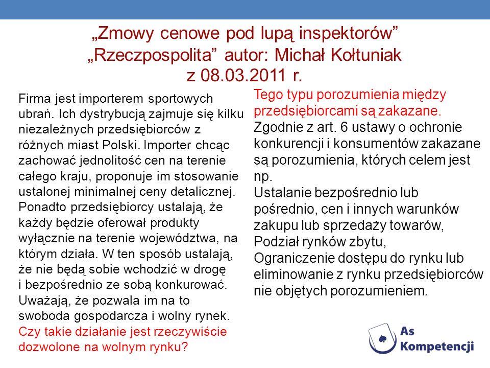 """""""Zmowy cenowe pod lupą inspektorów """"Rzeczpospolita autor: Michał Kołtuniak z 08.03.2011 r."""