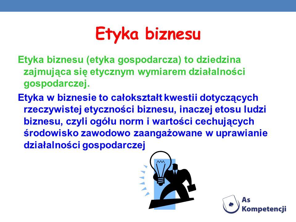 Etyka biznesu Etyka biznesu (etyka gospodarcza) to dziedzina zajmująca się etycznym wymiarem działalności gospodarczej.