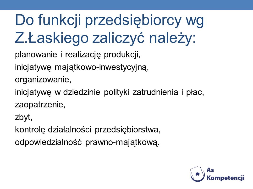 Do funkcji przedsiębiorcy wg Z.Łaskiego zaliczyć należy: