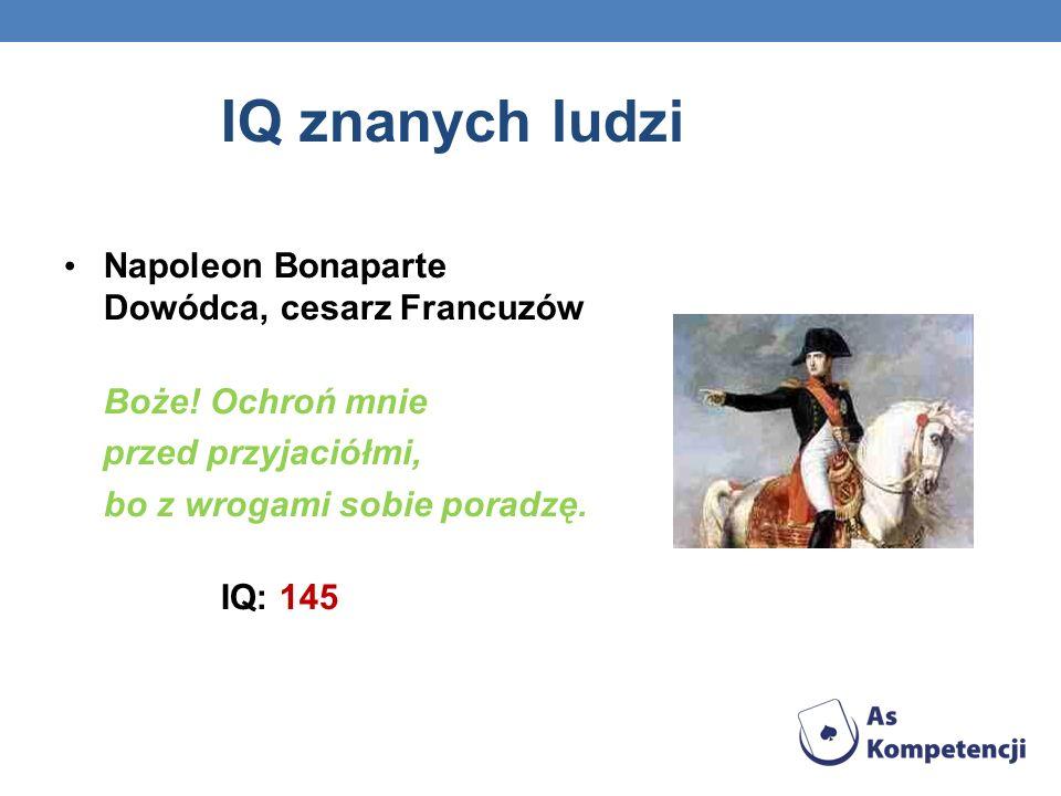 IQ znanych ludzi Napoleon Bonaparte Dowódca, cesarz Francuzów