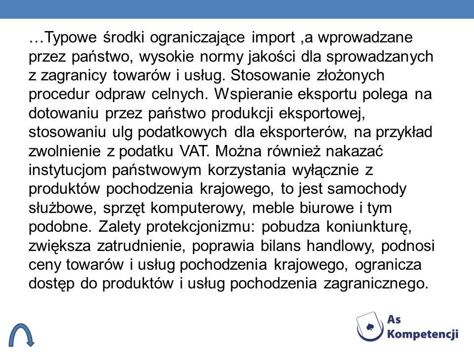 …Typowe środki ograniczające import ,a wprowadzane przez państwo, wysokie normy jakości dla sprowadzanych z zagranicy towarów i usług.