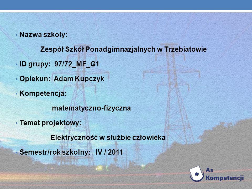 Nazwa szkoły: Zespół Szkół Ponadgimnazjalnych w Trzebiatowie. ID grupy: 97/72_MF_G1. Opiekun: Adam Kupczyk.