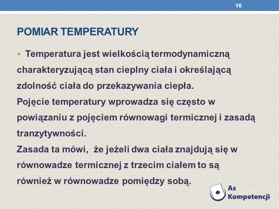 Pomiar temperatury Temperatura jest wielkością termodynamiczną