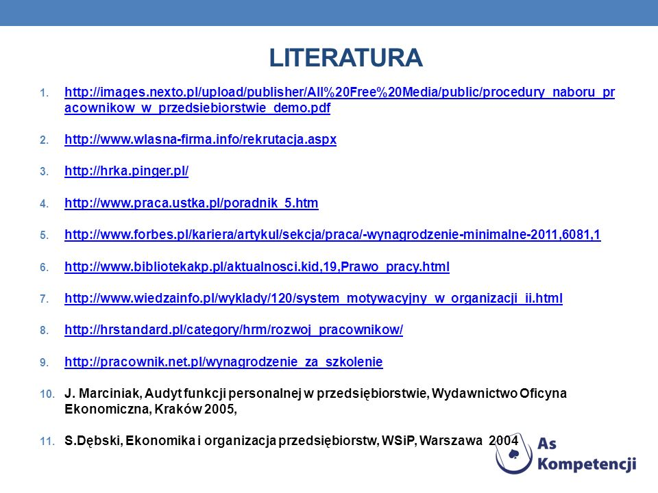 literatura http://images.nexto.pl/upload/publisher/All%20Free%20Media/public/procedury_naboru_pr acownikow_w_przedsiebiorstwie_demo.pdf.