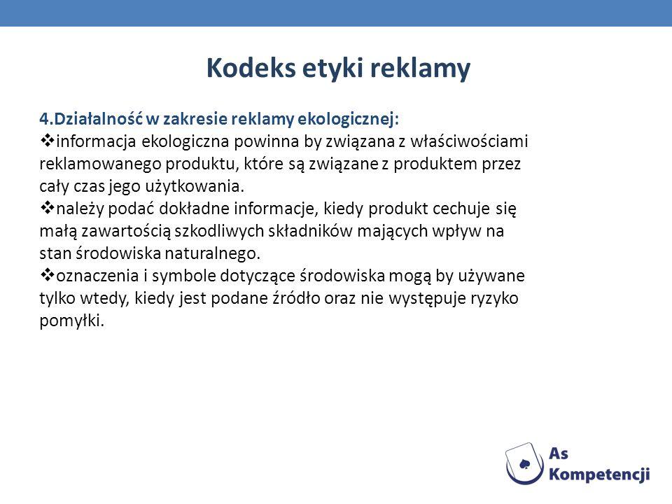 Kodeks etyki reklamy 4.Działalność w zakresie reklamy ekologicznej: