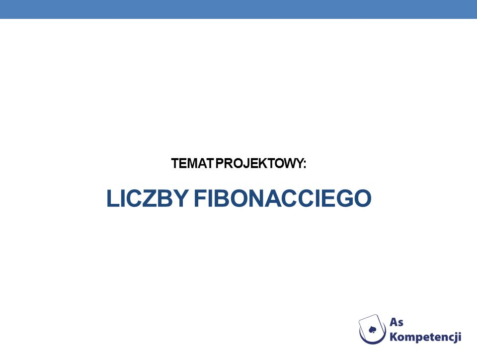 TEMAT PROJEKTOWY: LICZBY FIBONACCIEGO
