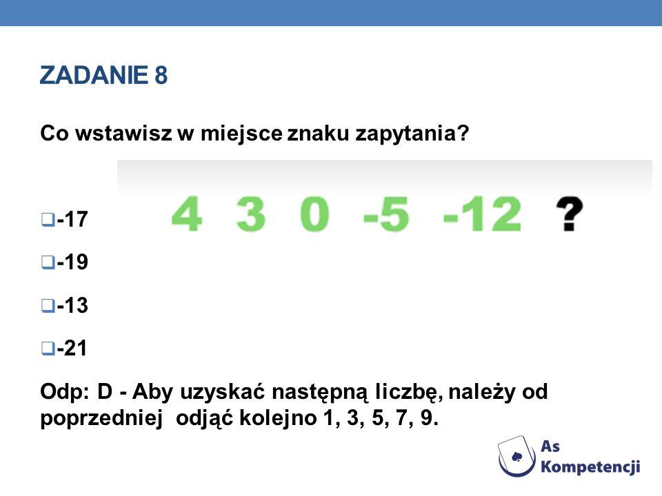 Zadanie 8 Co wstawisz w miejsce znaku zapytania -17 -19 -13 -21
