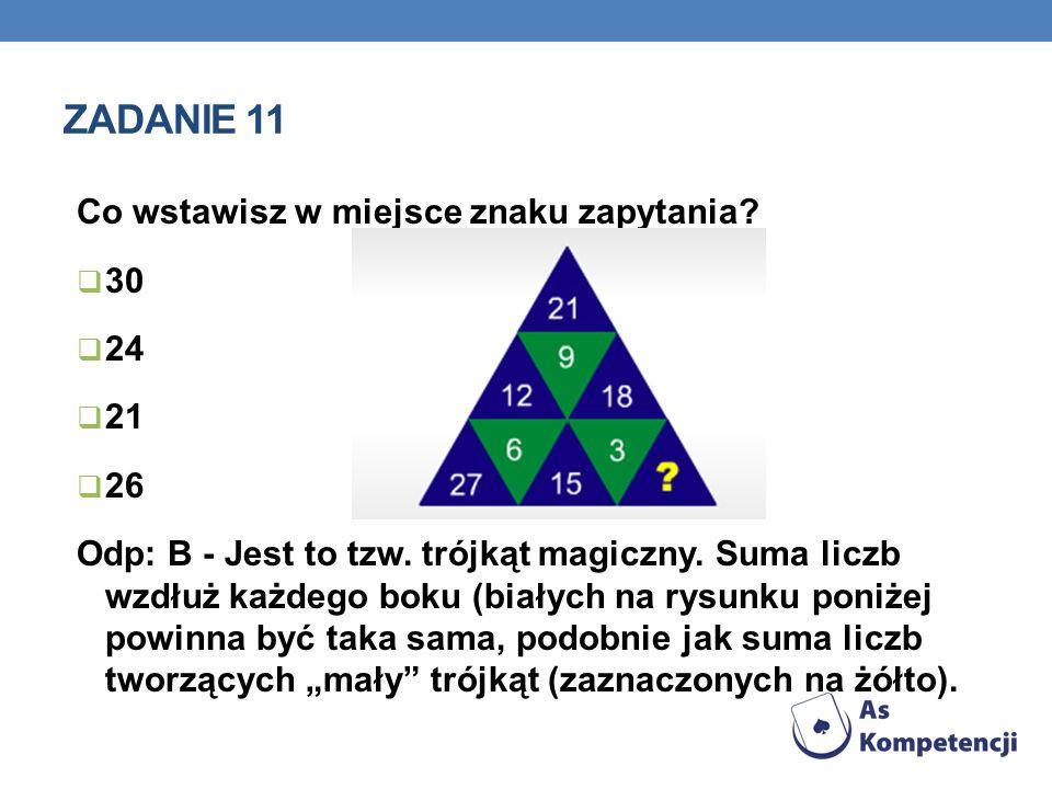 Zadanie 11 Co wstawisz w miejsce znaku zapytania 30 24 21 26