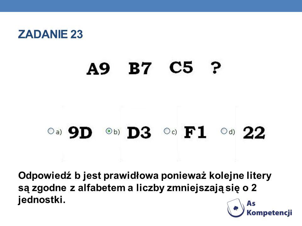 Zadanie 23 Odpowiedź b jest prawidłowa ponieważ kolejne litery są zgodne z alfabetem a liczby zmniejszają się o 2 jednostki.