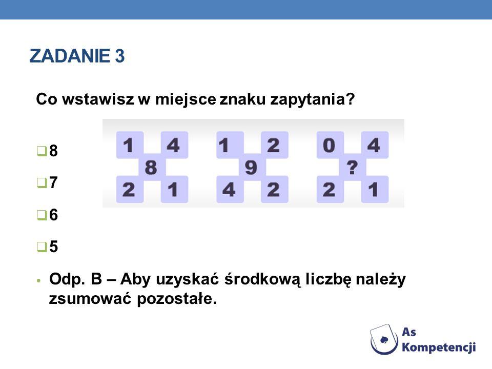 Zadanie 3 Co wstawisz w miejsce znaku zapytania 8 7 6 5