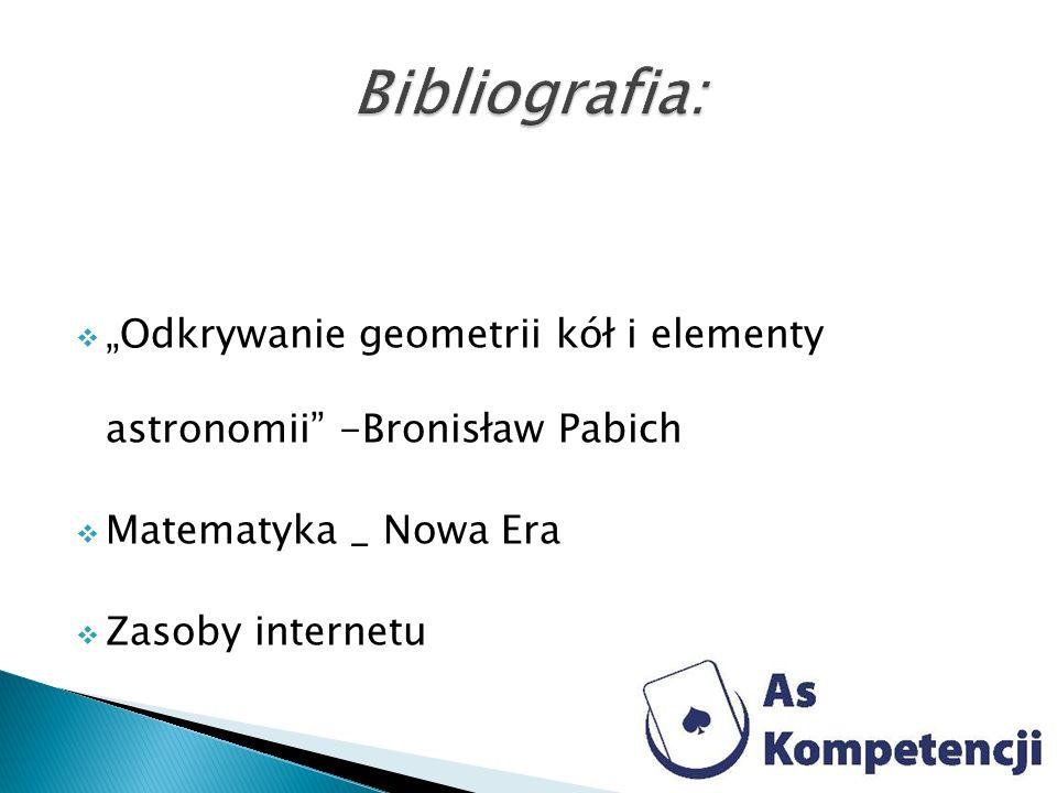 """Bibliografia: """"Odkrywanie geometrii kół i elementy astronomii -Bronisław Pabich. Matematyka _ Nowa Era."""
