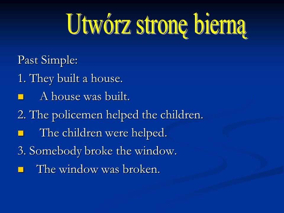 Utwórz stronę bierną Past Simple: 1. They built a house.