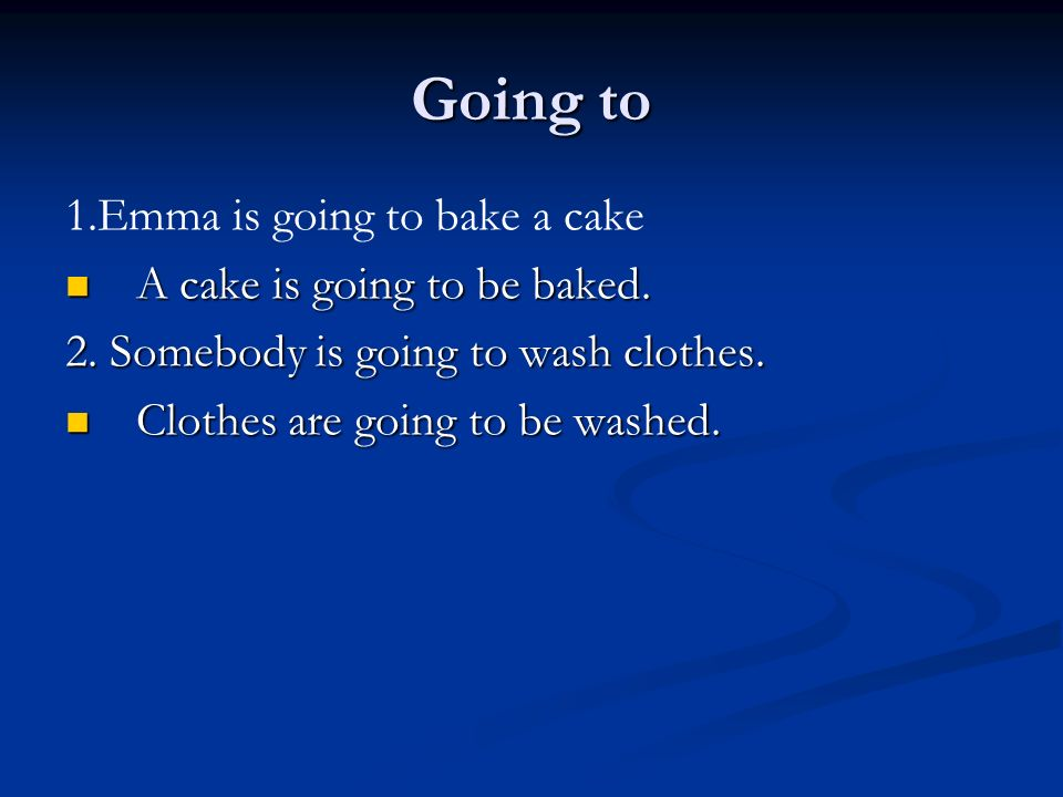 Going to 1.Emma is going to bake a cake A cake is going to be baked.