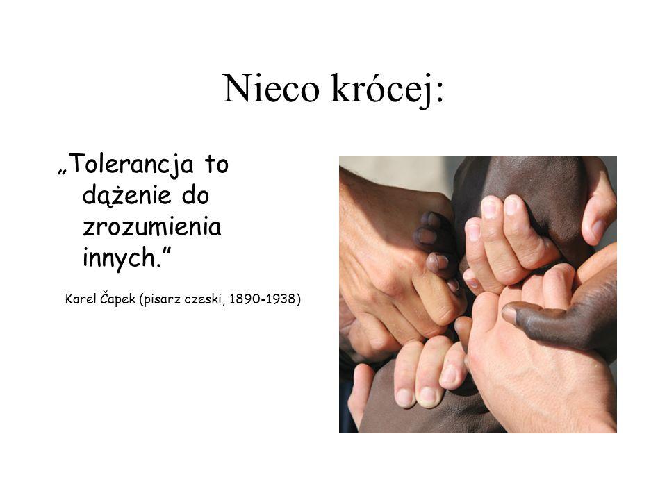 """Nieco krócej: """"Tolerancja to dążenie do zrozumienia innych."""