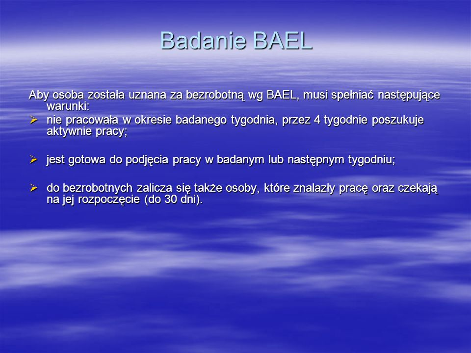 Badanie BAEL Aby osoba została uznana za bezrobotną wg BAEL, musi spełniać następujące warunki: