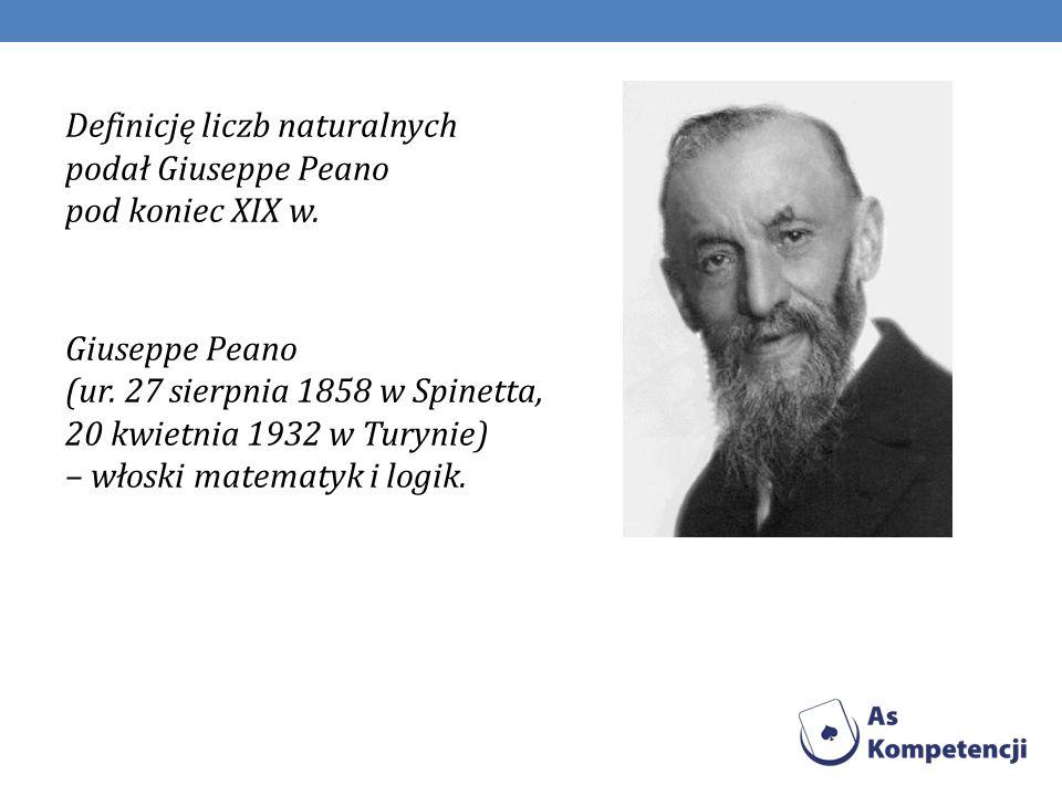 Definicję liczb naturalnych podał Giuseppe Peano pod koniec XIX w