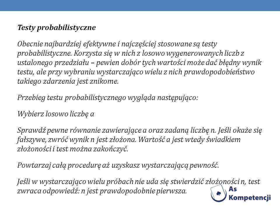 Testy probabilistyczne Obecnie najbardziej efektywne i najczęściej stosowane są testy probabilistyczne.