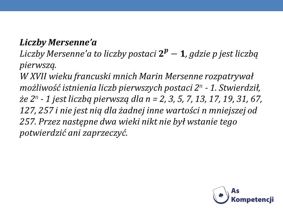 W XVII wieku francuski mnich Marin Mersenne rozpatrywał możliwość istnienia liczb pierwszych postaci 2n - 1.