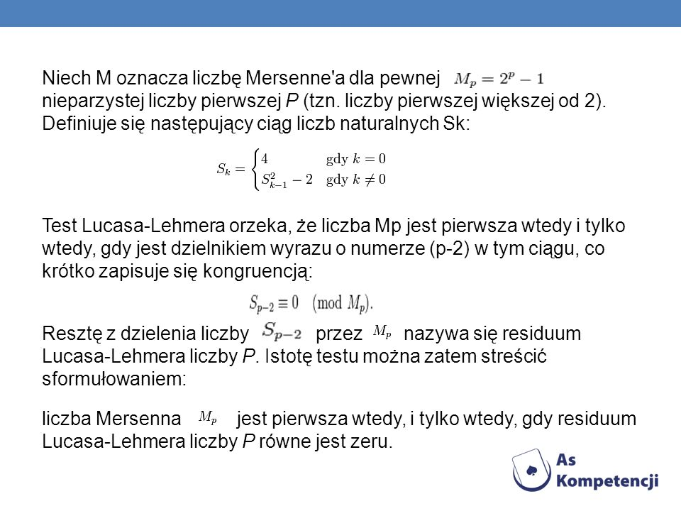 Niech M oznacza liczbę Mersenne a dla pewnej nieparzystej liczby pierwszej P (tzn.