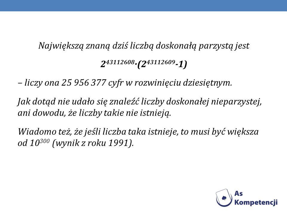 Największą znaną dziś liczbą doskonałą parzystą jest 243112608·(243112609-1) – liczy ona 25 956 377 cyfr w rozwinięciu dziesiętnym.