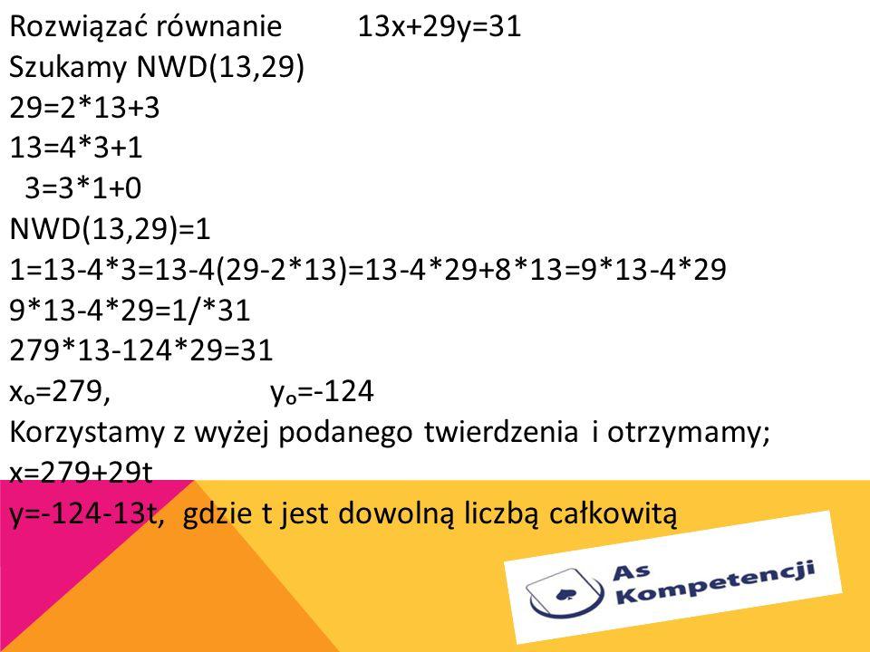Rozwiązać równanie. 13x+29y=31 Szukamy NWD(13,29) 29=2. 13+3 13=4