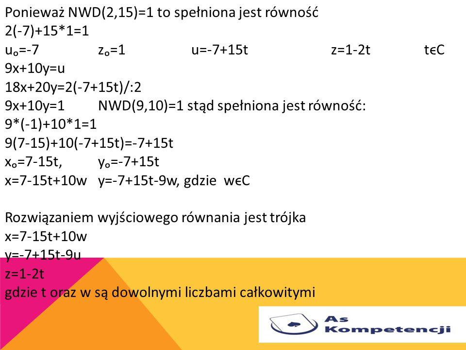Ponieważ NWD(2,15)=1 to spełniona jest równość 2(-7)+15. 1=1 uₒ=-7