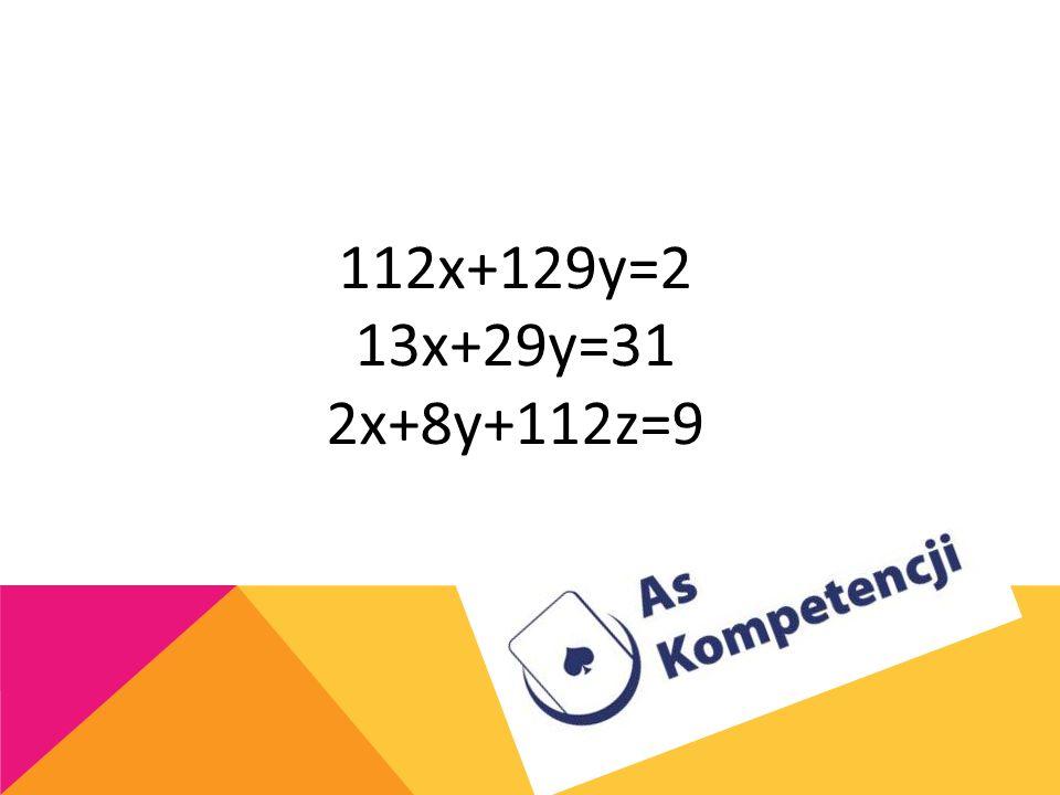112x+129y=2 13x+29y=31 2x+8y+112z=9