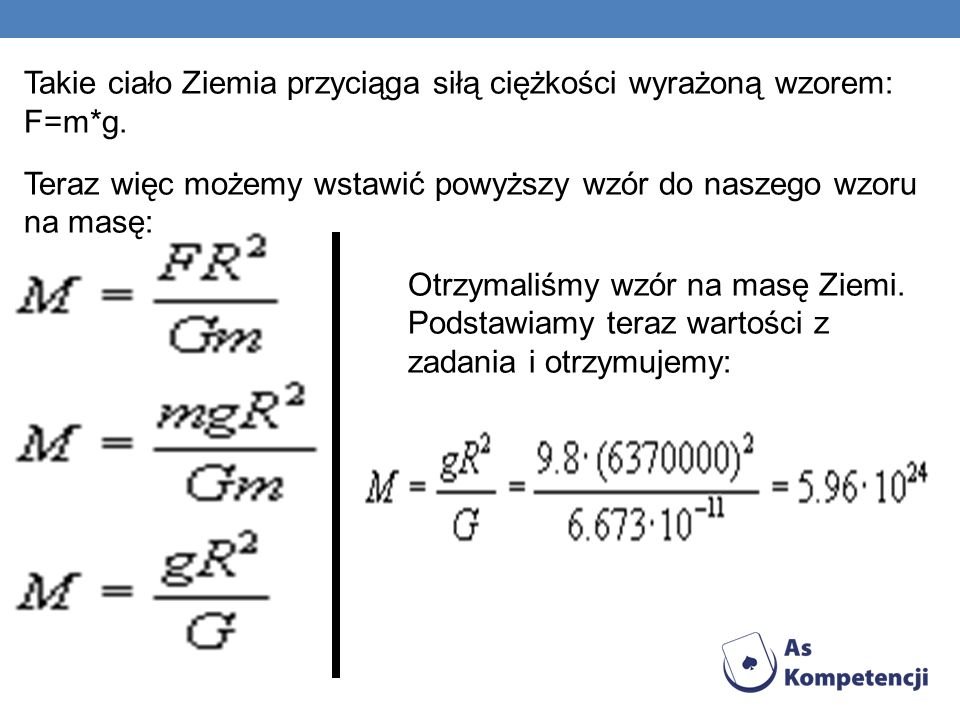 Takie ciało Ziemia przyciąga siłą ciężkości wyrażoną wzorem: F=m. g