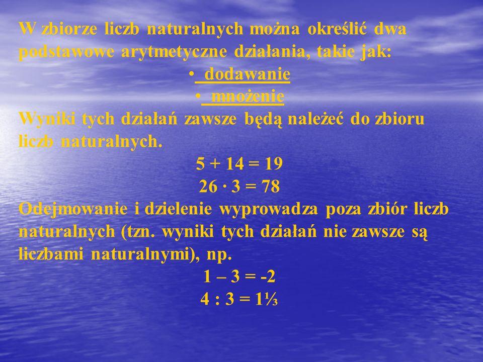 W zbiorze liczb naturalnych można określić dwa podstawowe arytmetyczne działania, takie jak: