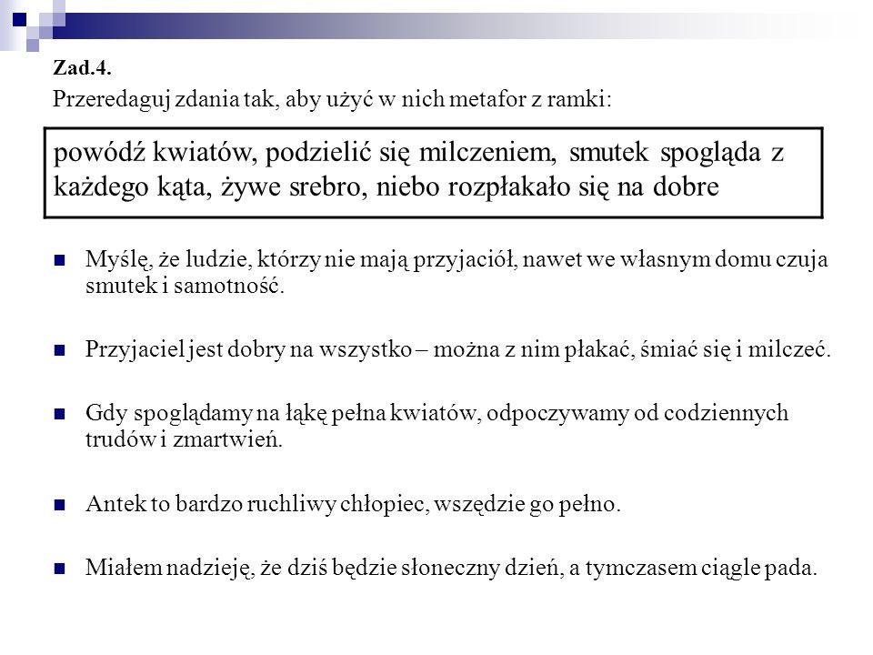 Zad.4. Przeredaguj zdania tak, aby użyć w nich metafor z ramki: