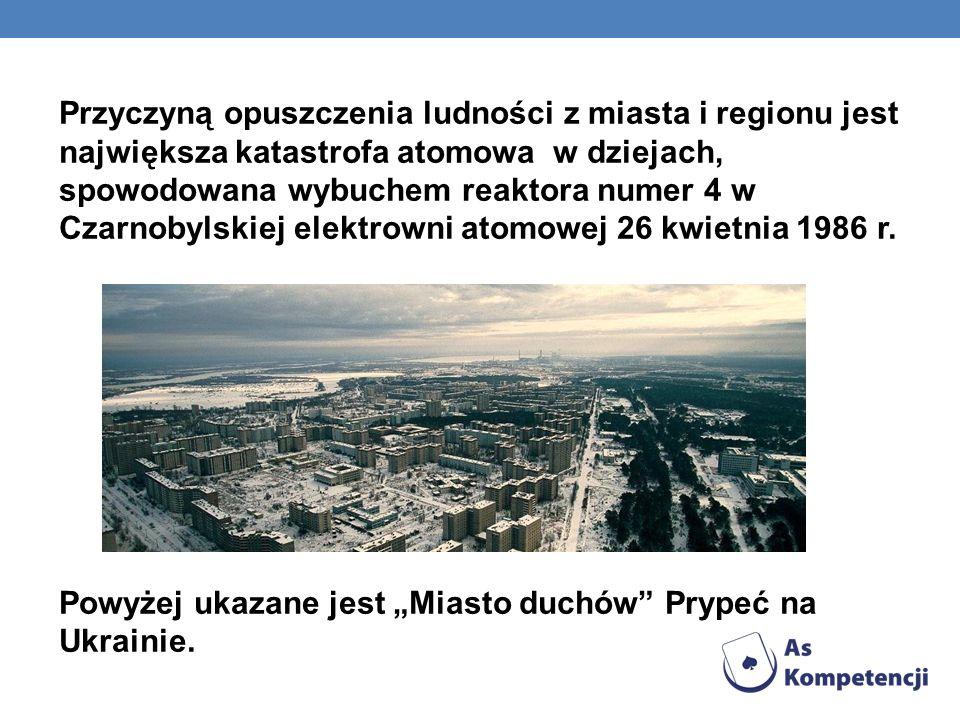 Przyczyną opuszczenia ludności z miasta i regionu jest największa katastrofa atomowa w dziejach, spowodowana wybuchem reaktora numer 4 w Czarnobylskiej elektrowni atomowej 26 kwietnia 1986 r.