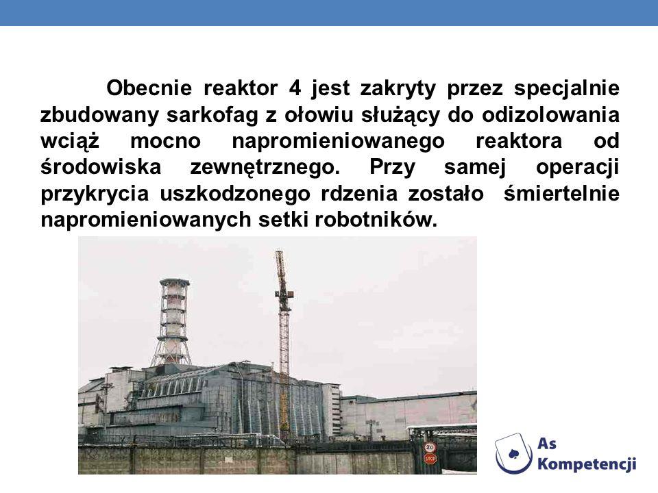 Obecnie reaktor 4 jest zakryty przez specjalnie zbudowany sarkofag z ołowiu służący do odizolowania wciąż mocno napromieniowanego reaktora od środowiska zewnętrznego.