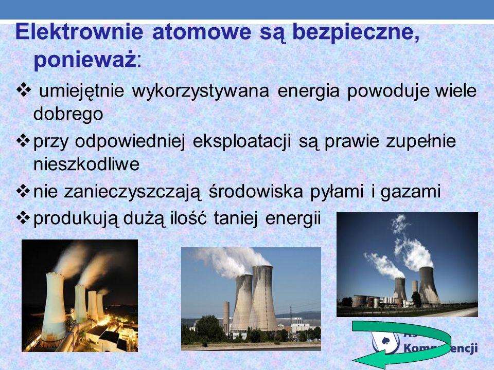 Elektrownie atomowe są bezpieczne, ponieważ:
