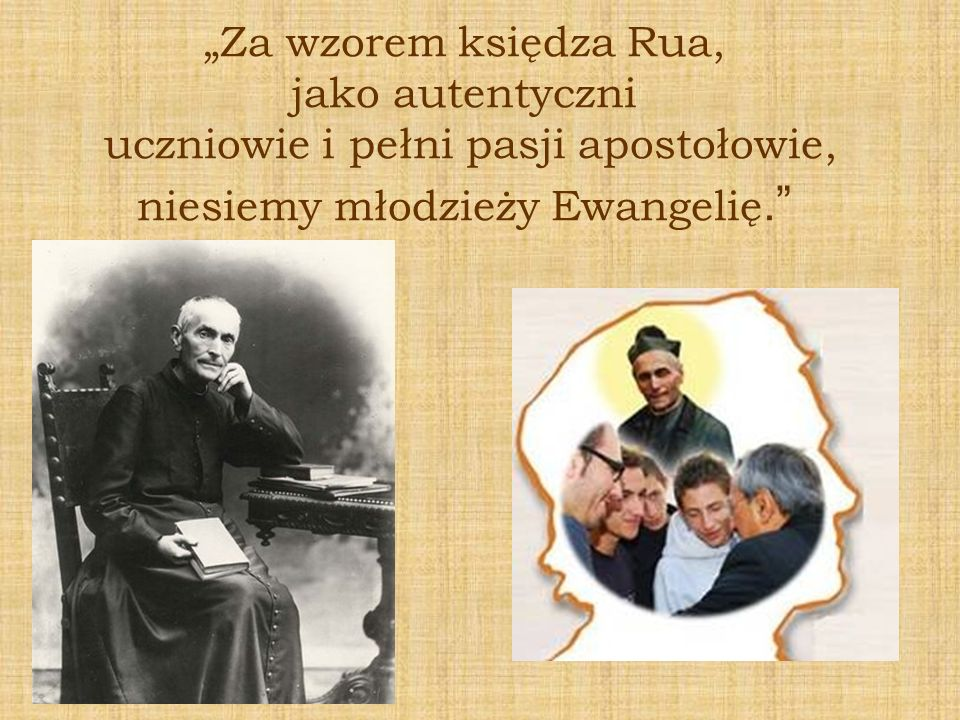 """""""Za wzorem księdza Rua, jako autentyczni uczniowie i pełni pasji apostołowie, niesiemy młodzieży Ewangelię."""