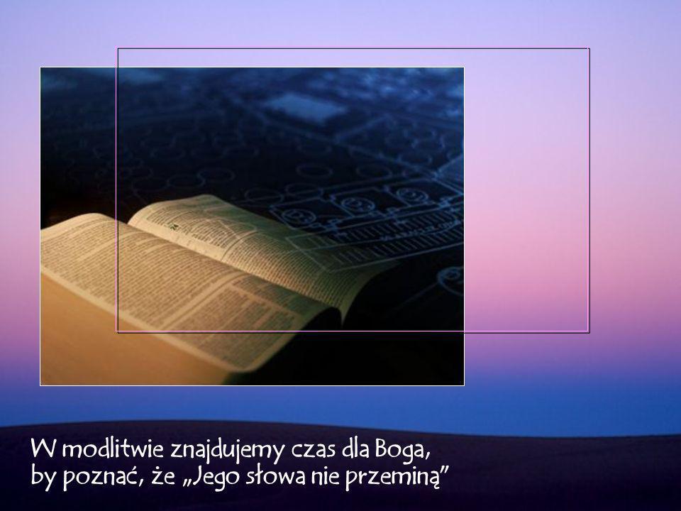 """W modlitwie znajdujemy czas dla Boga, by poznać, że """"Jego słowa nie przeminą"""